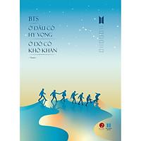 BTS - Ở Đâu Có Hy Vọng Ở Đó Có Khó Khăn (Tặng Kèm 2 Card Thành Viên & 1 Bookmark Hình Đặc Biệt)