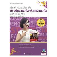 Rèn Kỹ Năng Làm Bài Từ Đồng Nghĩa Và Trái Nghĩa - Cho Kỳ Thi THPT Quốc Gia ( Cô Mai Phương ) tặng kèm bookmark