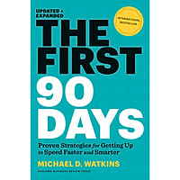 The First 90 Days: Proven Strategies for Getting Up to Speed Faster and Smarter, Updated and Expanded