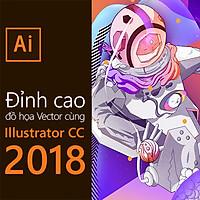 Khóa Học Đỉnh Cao Đồ Họa Vector Cùng Illustrator CC 2018
