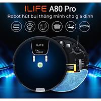 Robot Hút Bụi Lau Nhà ILife A80 PRO - Hàng chính hãng - bản Quốc tế xuất Âu tiêu chẩn CE