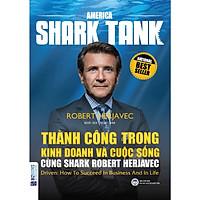 Thành Công Trong Kinh Doanh Và Cuộc Sống Cùng Shark Robert Herjavec(Tặng kèm booksmark)