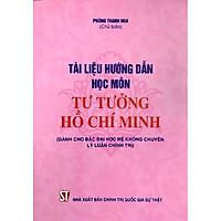 Sách - Tài liệu hướng dẫn học môn Tư tưởng Hồ Chí Minh (Dành cho bậc đại học không chuyên lý luận chính trị)