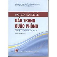 Sách Một Số Vấn Đề Về Đấu Tranh Quốc Phòng Ở Nước Ta Hiện Nay - Xuất Bản Năm 2012 (NXB Chính Trị Quốc Gia Sự Thật)