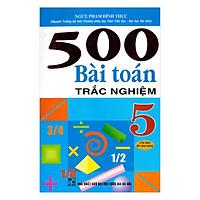 500 Bài Toán Trắc Nghiệm Lớp 5