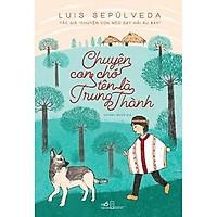 Sách - Chuyện Con Chó Tên Là Trung Thành (tặng kèm bookmark thiết kế)