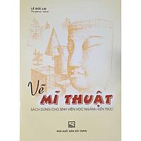 Vẽ Mỹ Thuật - Sách Dùng Cho Sinh Viên Học Ngành Kiến Trúc (Tái bản)
