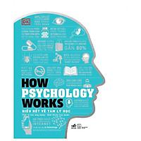 Sách - Hiểu hết về tâm lý học - How Psychology Works (Bìa cứng) (tặng kèm bookmark thiết kế)
