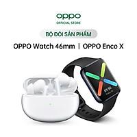 Combo Sản Phẩm OPPO (OPPO Watch 46mm + OPPO Enco X) - Hàng Chính Hãng