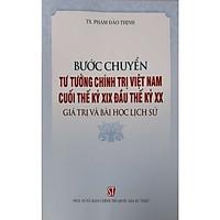 Bước Chuyển Tư Tưởng Chính Trị Việt Nam Cuối Thế Kỷ XIX Đầu Thế Kỷ XX Giá Trị Và Bài Học Lịch Sử