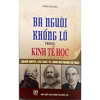 Ba Người Khổng Lồ Trong Kinh Tế Học - Adam Smith, Các Mác và John Maynard Keynes