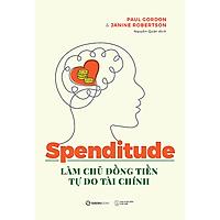 Spenditude: Làm chủ đồng tiền, tự do tài chính - Tác giả Janine Robertson , Paul Gordon