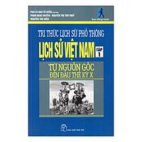 Tri Thức Lịch Sử Phổ Thông - Lịch Sử Việt Nam - Tập 1 (Từ Nguồn Gốc Đến Đầu Thế Kỷ X)