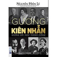 Gương Kiên Nhẫn - Những Bài Học Thành Công (Nguyễn Hiến Lê - Bộ Sách Sống Sao Cho Đúng) tặng kèm bookmark