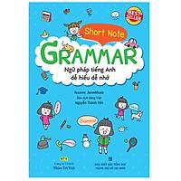Short Note Grammar - Ngữ Pháp Tiếng Anh Dễ Hiểu Dễ Nhớ