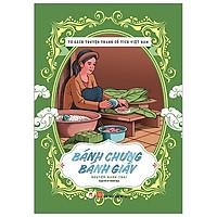 Tủ Sách Truyện Tranh Cổ Tích Việt Nam: Bánh Chưng - Bánh Giày (Tái Bản 2020)