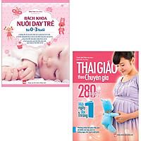 Combo Sách: Thai Giáo Theo Chuyên Gia  + Bách Khoa Nuôi Dạy Trẻ Từ 0-3 Tuổi