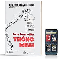 Sách - Đừng Làm Việc Chăm Chỉ Hãy Làm Việc Thông Minh ( Tặng kèm bookmark thiết kế )