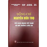 Đồng Chí Nguyễn Hữu Thọ - Với Cách Mạng Việt Nam Và Quê Hương Long An