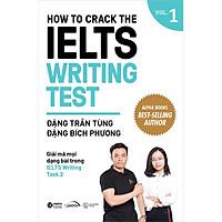 How To Crack The IELTS Writing Test – Vol. 1 - Giải Mã Mọi Dạng Bài Trong IELTS Writing Task 2 ( Phiên Bản Bìa Mới 2020 )