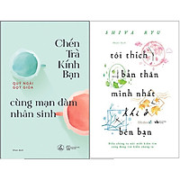 Combo 2 Cuốn Sách: Chén Trà Kính Bạn Cùng Mạn Đàm Nhân Sinh + Tôi Thích Bản Thân Mình Nhất Khi Ở Bên Bạn