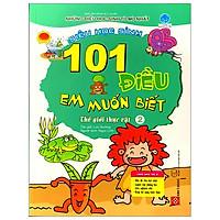 101 Điều Em Muốn Biết - Tập 2: Thế Giới Thực Vật (Tái Bản)