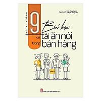 Cuốn Sách Kỹ Năng Cực Hay Để Bạn Thành Công: 9 Bài Học Về Tài Ăn Nói Trong Bán Hàng