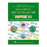 Sách luyện thi hội thi Tin học trẻ với Scratch 3.0 bảng B1_Thi kỹ năng lập trình cấp Trung học cơ sở