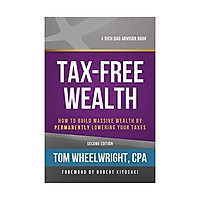 Sách - Tax-Free Wealth : How to Build Massive Wealth by Permanently Lowering Your Taxes by Tom Wheelwright - (US Edition, paperback)
