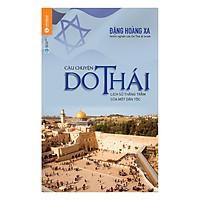 Câu Chuyện Do Thái - Lịch Sử Thăng Trầm Của Dân Tộc (Tái Bản)
