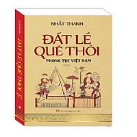 Đất lề quê thói - Phong tục Việt Nam (bìa mềm)-tái bản