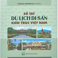Sổ Tay Du Lịch Di Sản Kiến Trúc Việt Nam