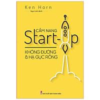 Sách: Cẩm Nang Start Up - Không Đường Và Hạ Gục Rồng - TSKN