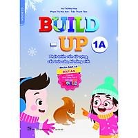Build-up 1A Phát triển vốn từ vựng, cấu trúc câu, kĩ năng viết (Phiên bản có đáp án) (Theo bộ sách Tiếng Anh 1 - Explore our world)