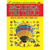 Bách Khoa Tri Thức Bằng Hình Cho Trẻ Em (Bìa Cứng)(Tái Bản)
