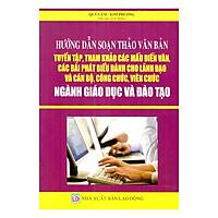 Hướng Dẫn Soạn Thảo Văn Bản - Tuyển Tập Tham Khảo Các Mẫu Diễn Văn, Các Bài Phát Biểu Dành Cho Lãnh Đạo Và Cán Bộ Công Chức, Viên Chức Ngành Giáo Dục Và Đào Tạo