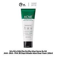 Sữa rửa mặt cho da dầu mụn Some by mi AHA - BHA - PHA 30 days miracle acne clear foam 100ml