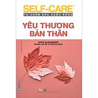 Yêu Thương Bản Thân - Self-Care Tự Chăm Sóc Cuộc Sống