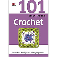 DK 101 Essential Tips Crochet: Breaks Down The Subject Into 101 Easy To Grasp Tips