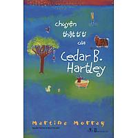 Sách Chuyện Thật Tí Ti Của Cedar B. Hartley