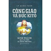Công Giáo Và Đức Kitô - Kinh Thánh Qua Cái Nhìn Từ Đông Phương (Tái bản)