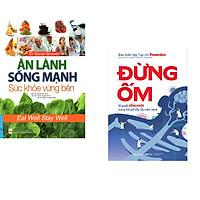 Combo 2 cuốn sách: Ăn Lành Sống Mạnh - Sức Khỏe Vững Bền + Đừng Ốm