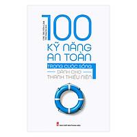 100 Kỹ Năng An Toàn Trong Cuộc Sống Dành Cho Thanh Thiếu Niên