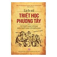 Lịch Sử Triết Học Phương Tây - Tâp 1: Từ Triết Học Cổ Đại Đến Triết Học Cổ Điển Đức