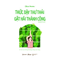 Thức Dậy Thư Thái - Gặt Hái Thành Công - Bí Mật Của Những Khoảng Trống Buổi Sáng