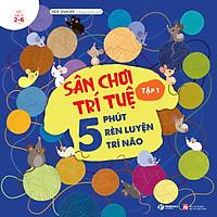 Sách: Sân Chơi Trí Tuệ - 5 Phút Rèn Luyện Trí Não Tập 1 - Cho Trẻ 2-6 Tuổi