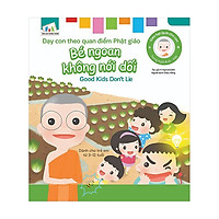 Gieo Hạt Lành Cho Con - Dạy Con Theo Quan Điểm Phật Giáo - Good Kids Don't Lie - Bé Ngoan Không Nói Dối