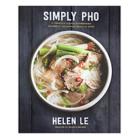 Simply Pho (A Complete Course in Preparing Authentic Vietnamese Meals at Home)