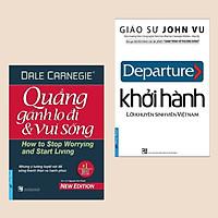 Combo Khởi Hành + Quẳng Gánh Lo Đi Và Vui Sống (Sách tư duy - kỹ năng sống / Top sách nuôi dưỡng tâm hồn hay)