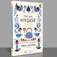 Sách - Cảm Giác Hygge - Về Ánh Sáng, Sự Ấm Áp Và Những Điều Bí Mật Khác